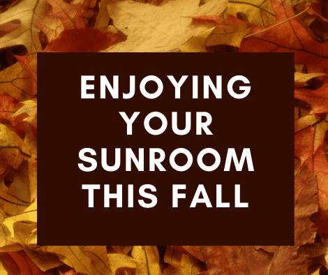 Enjoying Your Sunroom This Fall